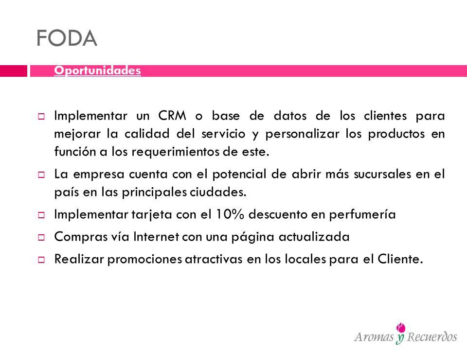 FODA Oportunidades Implementar un CRM o base de datos de los clientes para mejorar la calidad del servicio y personalizar los productos en función a l