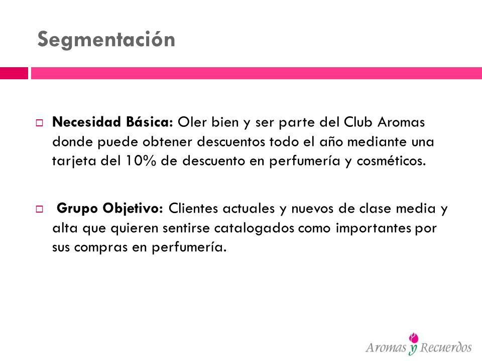 Segmentación Necesidad Básica: Oler bien y ser parte del Club Aromas donde puede obtener descuentos todo el año mediante una tarjeta del 10% de descue