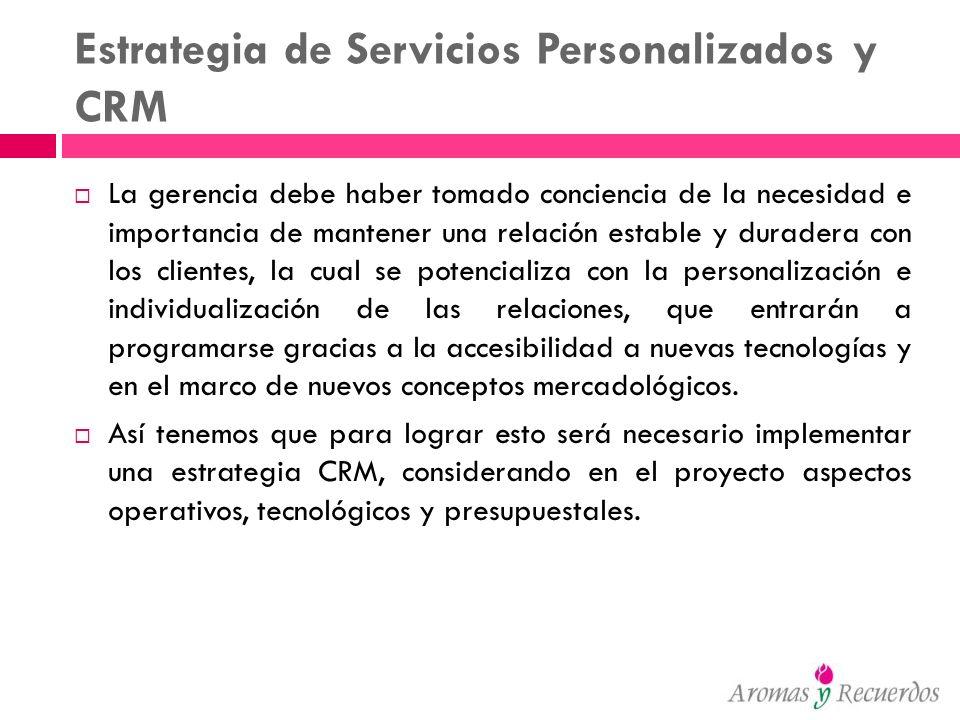 Estrategia de Servicios Personalizados y CRM La gerencia debe haber tomado conciencia de la necesidad e importancia de mantener una relación estable y