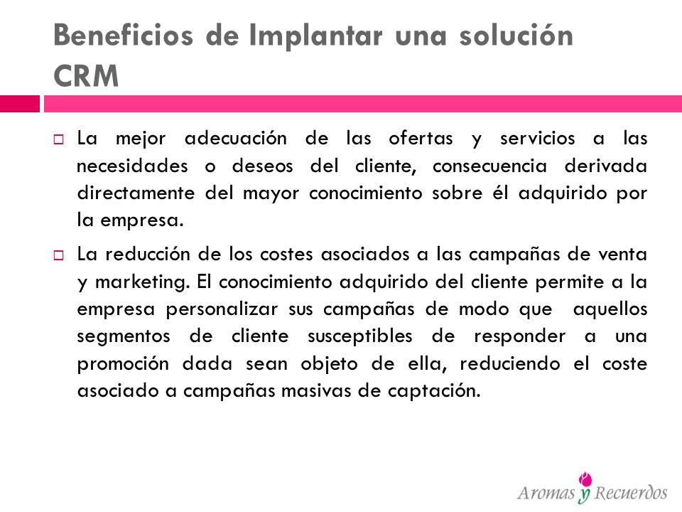 Beneficios de Implantar una solución CRM La mejor adecuación de las ofertas y servicios a las necesidades o deseos del cliente, consecuencia derivada