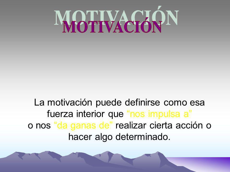 La motivación puede definirse como esa fuerza interior que nos impulsa a o nos da ganas de realizar cierta acción o hacer algo determinado.
