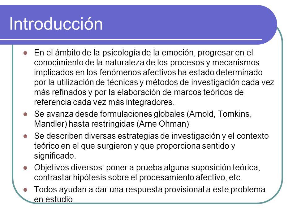 Introducción En el ámbito de la psicología de la emoción, progresar en el conocimiento de la naturaleza de los procesos y mecanismos implicados en los