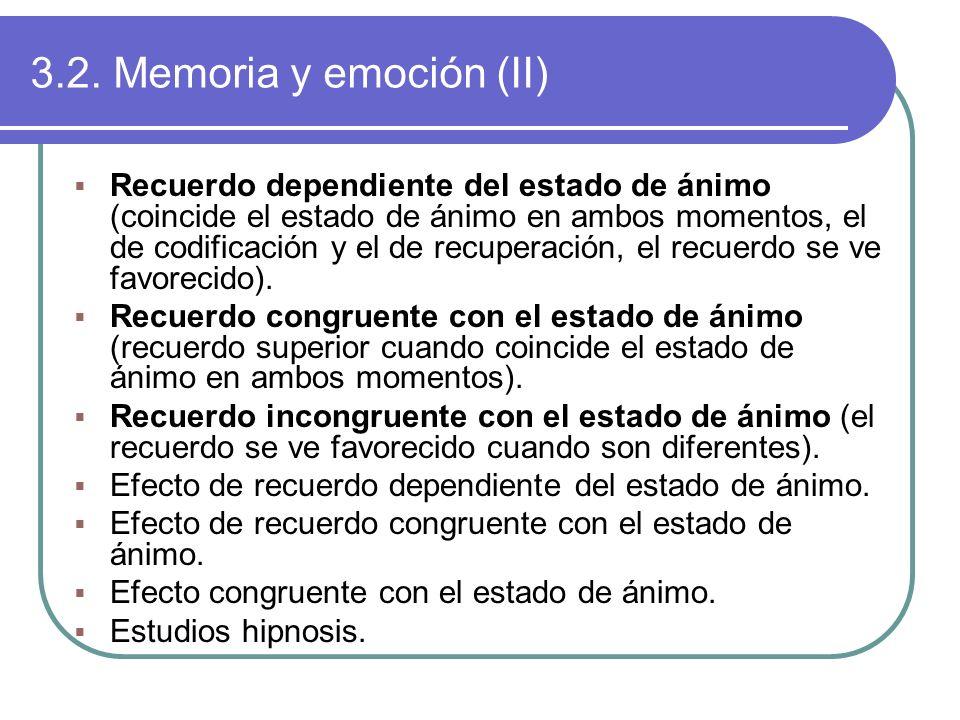 3.2. Memoria y emoción (II) Recuerdo dependiente del estado de ánimo (coincide el estado de ánimo en ambos momentos, el de codificación y el de recupe