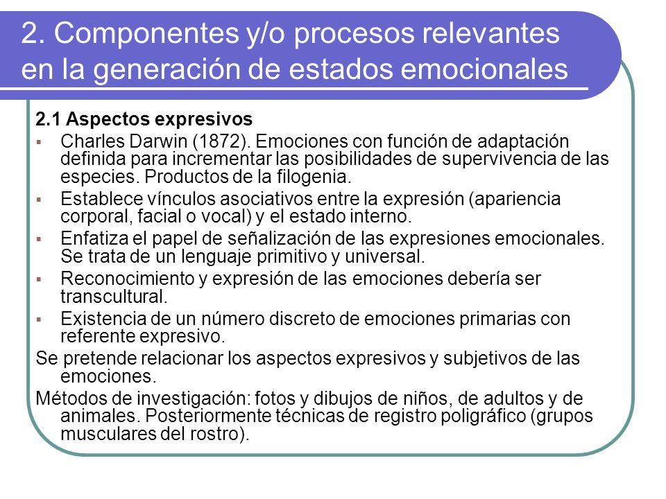 2. Componentes y/o procesos relevantes en la generación de estados emocionales 2.1 Aspectos expresivos Charles Darwin (1872). Emociones con función de