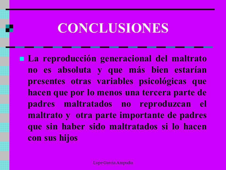 CONCLUSIONES La reproducción generacional del maltrato no es absoluta y que más bien estarían presentes otras variables psicológicas que hacen que por