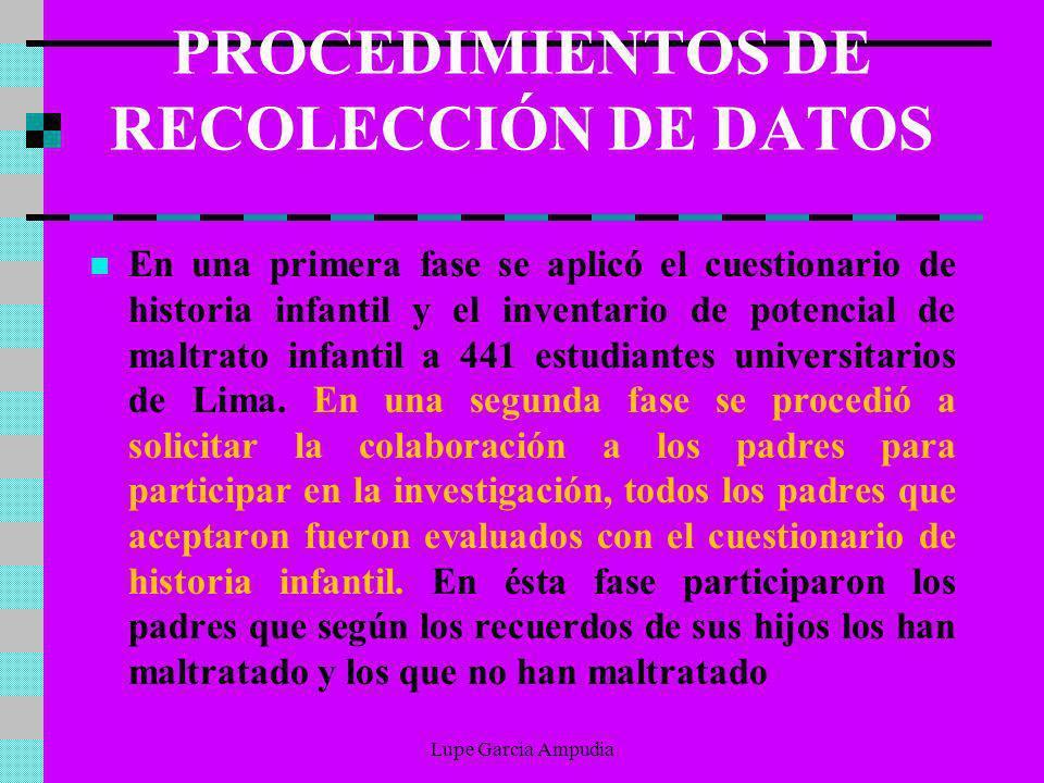PROCEDIMIENTOS DE RECOLECCIÓN DE DATOS En una primera fase se aplicó el cuestionario de historia infantil y el inventario de potencial de maltrato inf