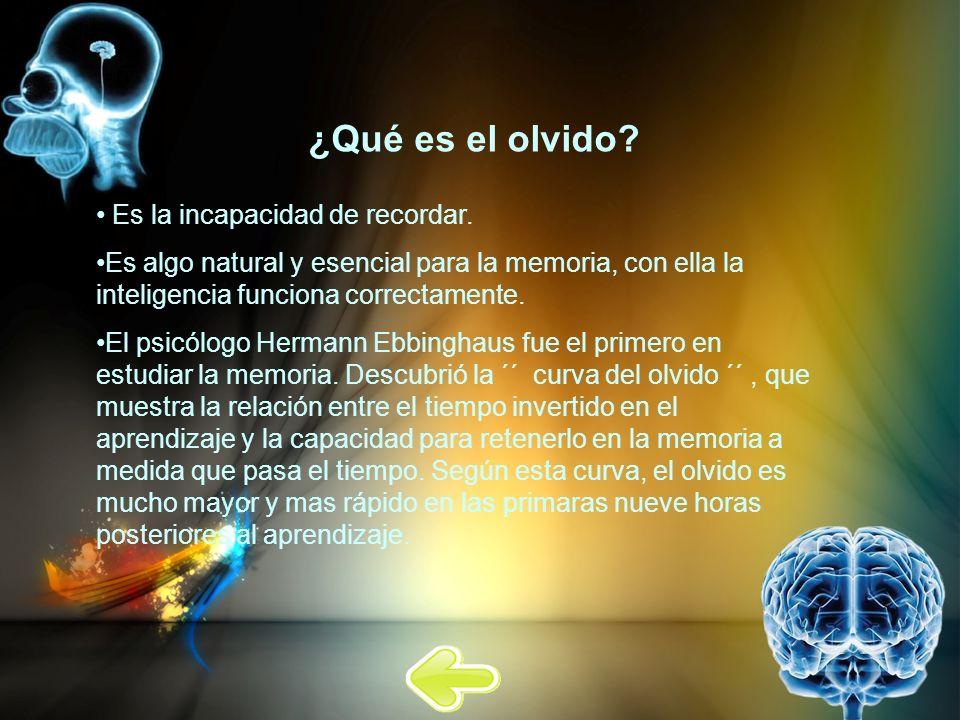 ¿Qué es el olvido? Es la incapacidad de recordar. Es algo natural y esencial para la memoria, con ella la inteligencia funciona correctamente. El psic