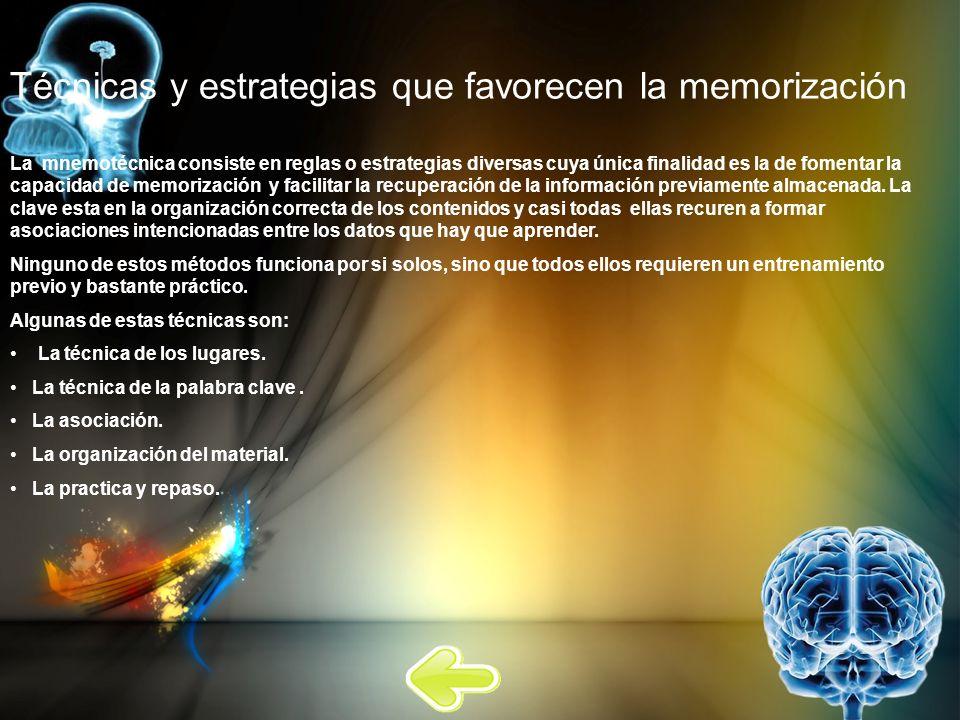 Técnicas y estrategias que favorecen la memorización La mnemotécnica consiste en reglas o estrategias diversas cuya única finalidad es la de fomentar la capacidad de memorización y facilitar la recuperación de la información previamente almacenada.