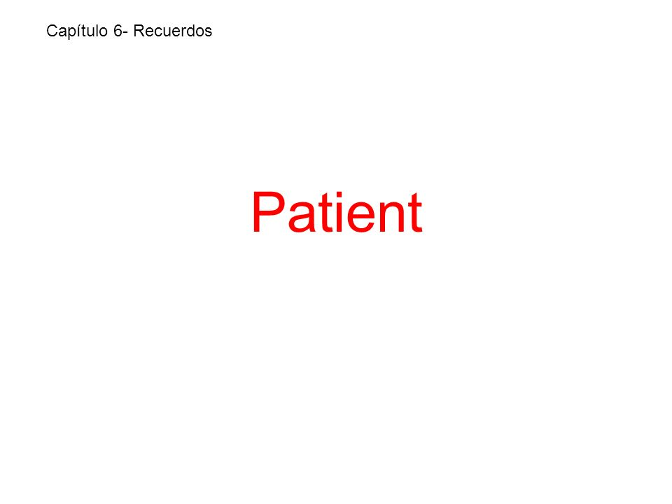 Patient Capítulo 6- Recuerdos