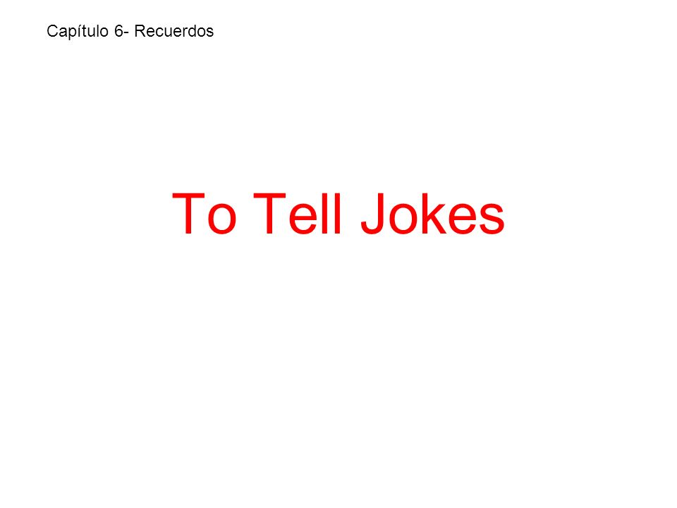 To Tell Jokes Capítulo 6- Recuerdos