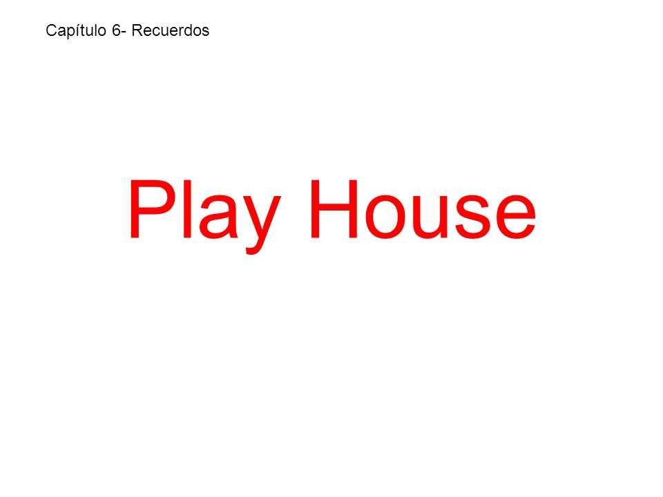 Play House Capítulo 6- Recuerdos