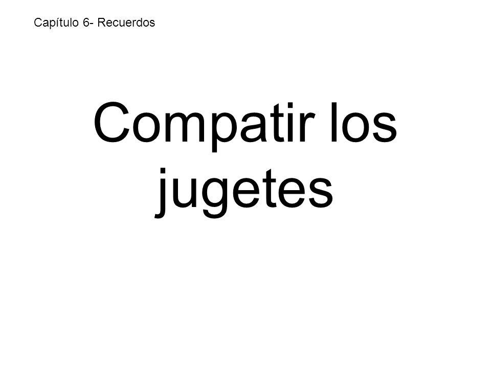 Compatir los jugetes Capítulo 6- Recuerdos