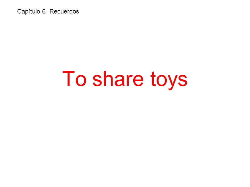 To share toys Capítulo 6- Recuerdos