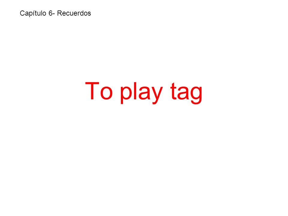 To play tag Capítulo 6- Recuerdos