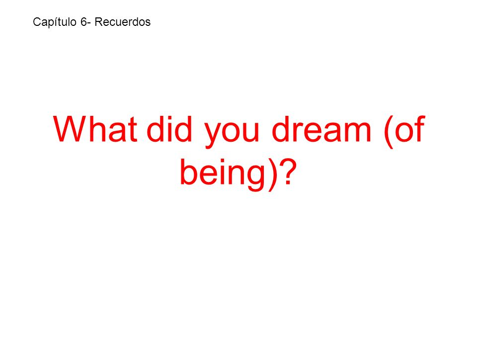 What did you dream (of being) Capítulo 6- Recuerdos