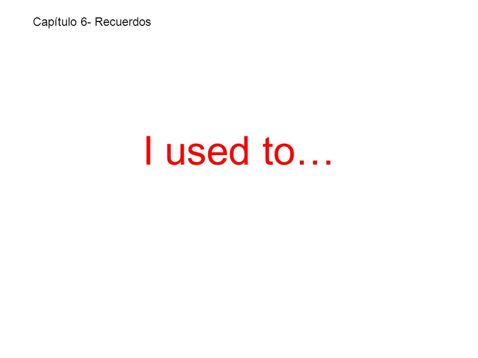 I used to… Capítulo 6- Recuerdos