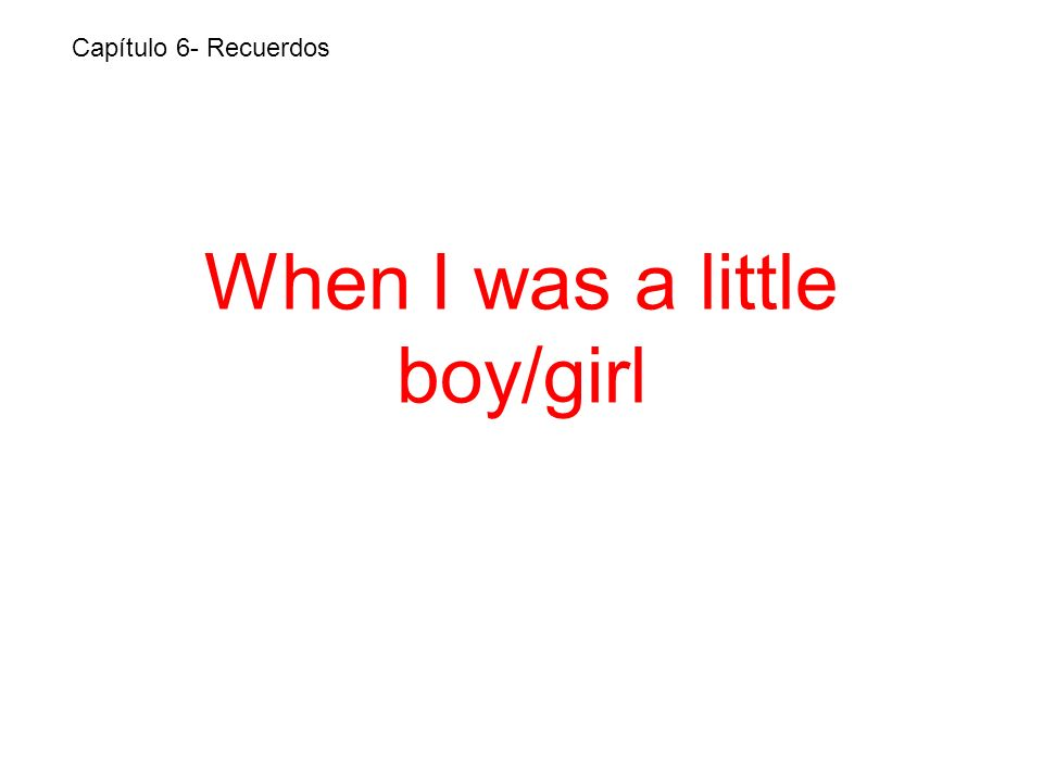 When I was a little boy/girl Capítulo 6- Recuerdos