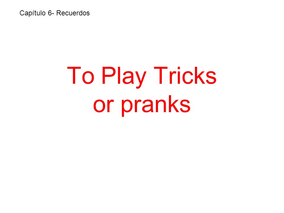 To Play Tricks or pranks Capítulo 6- Recuerdos