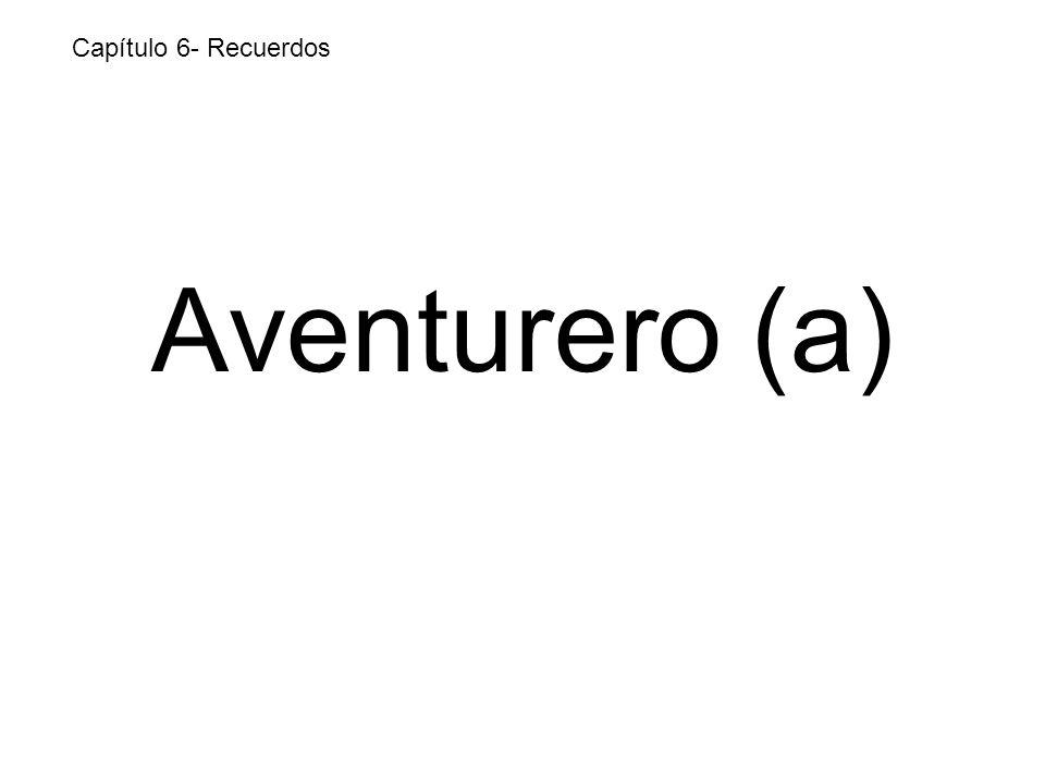 Aventurero (a) Capítulo 6- Recuerdos