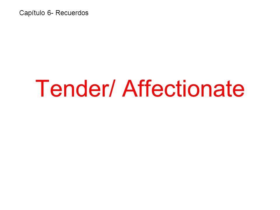 Tender/ Affectionate Capítulo 6- Recuerdos