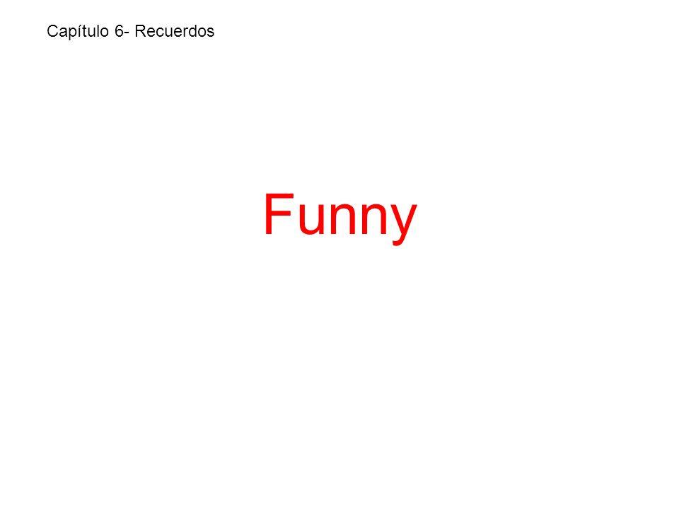 Funny Capítulo 6- Recuerdos