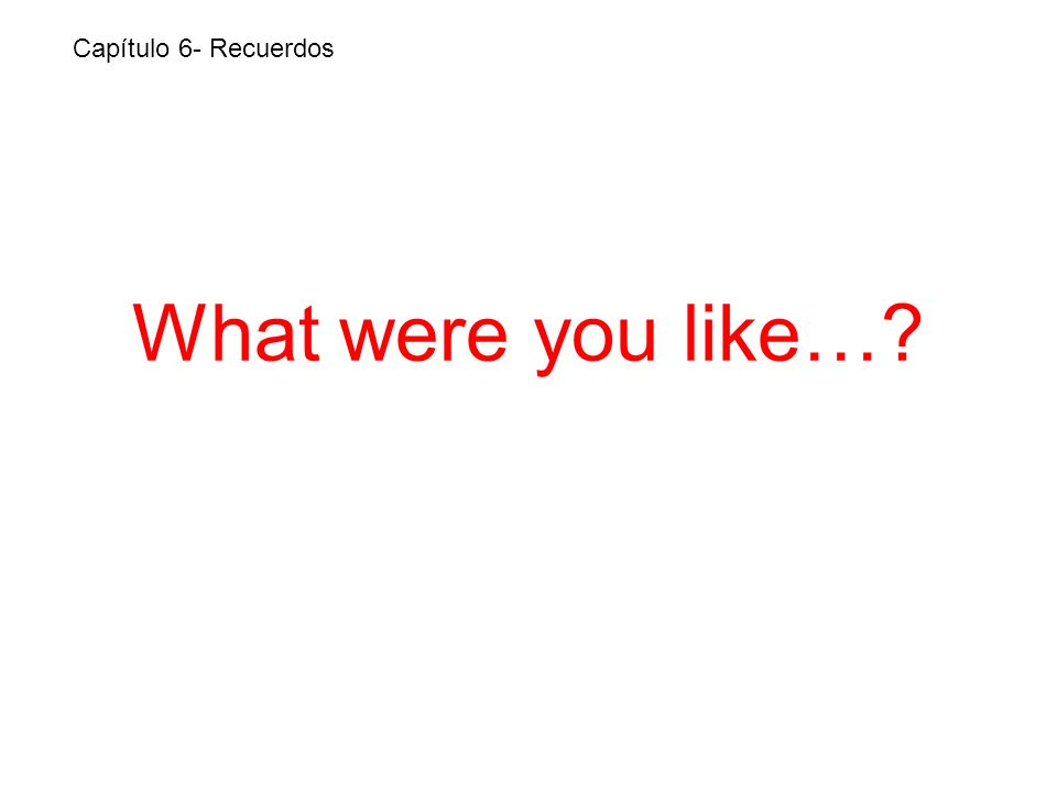What were you like… Capítulo 6- Recuerdos