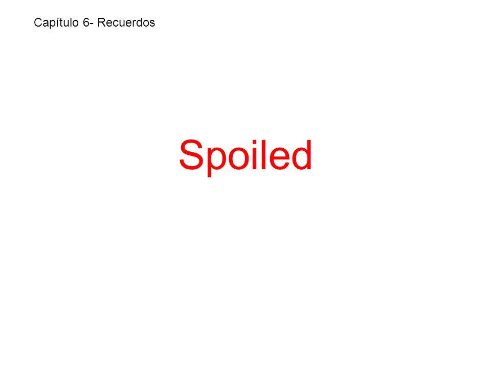 Spoiled Capítulo 6- Recuerdos