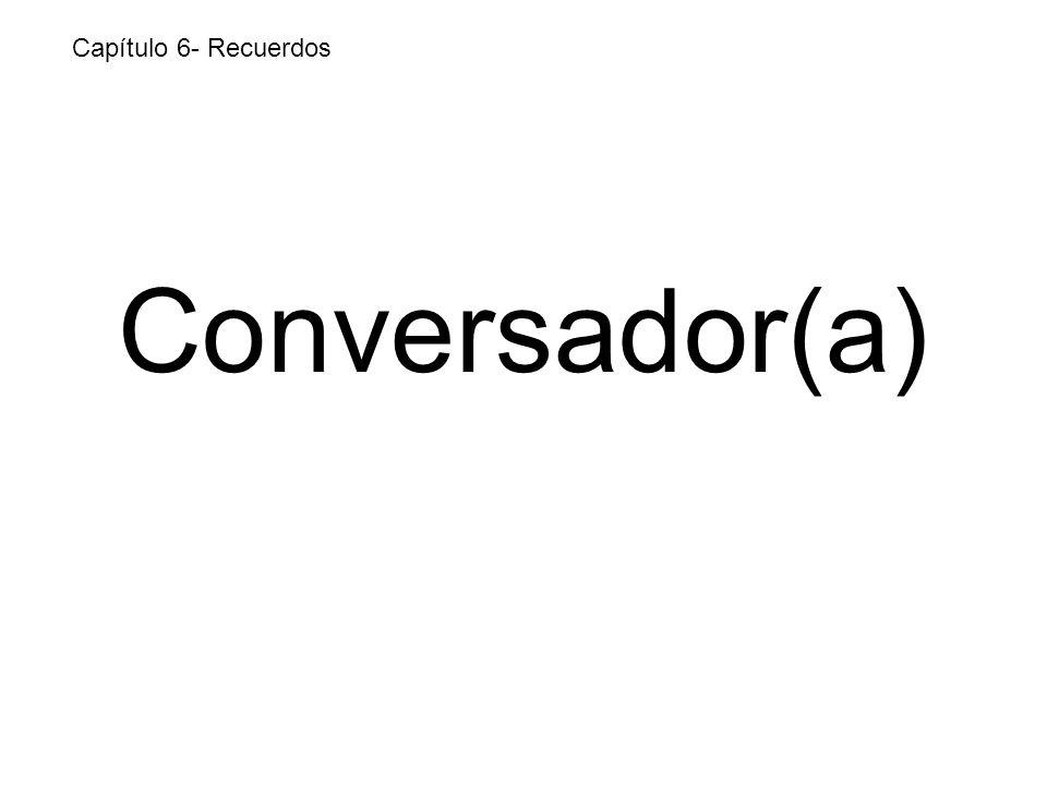 Conversador(a) Capítulo 6- Recuerdos