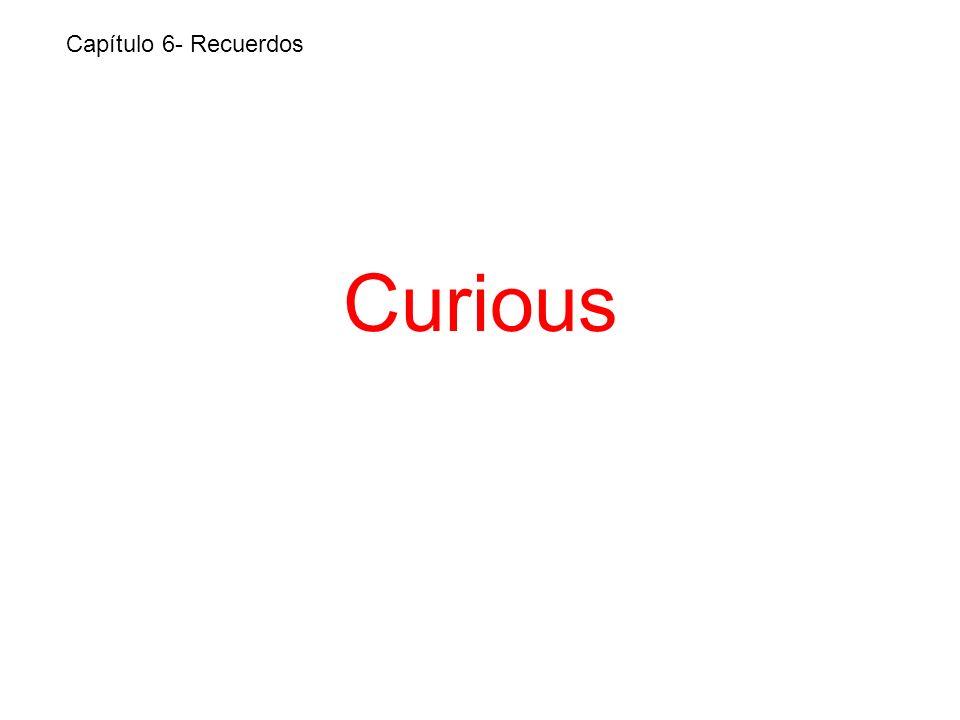 Curious Capítulo 6- Recuerdos