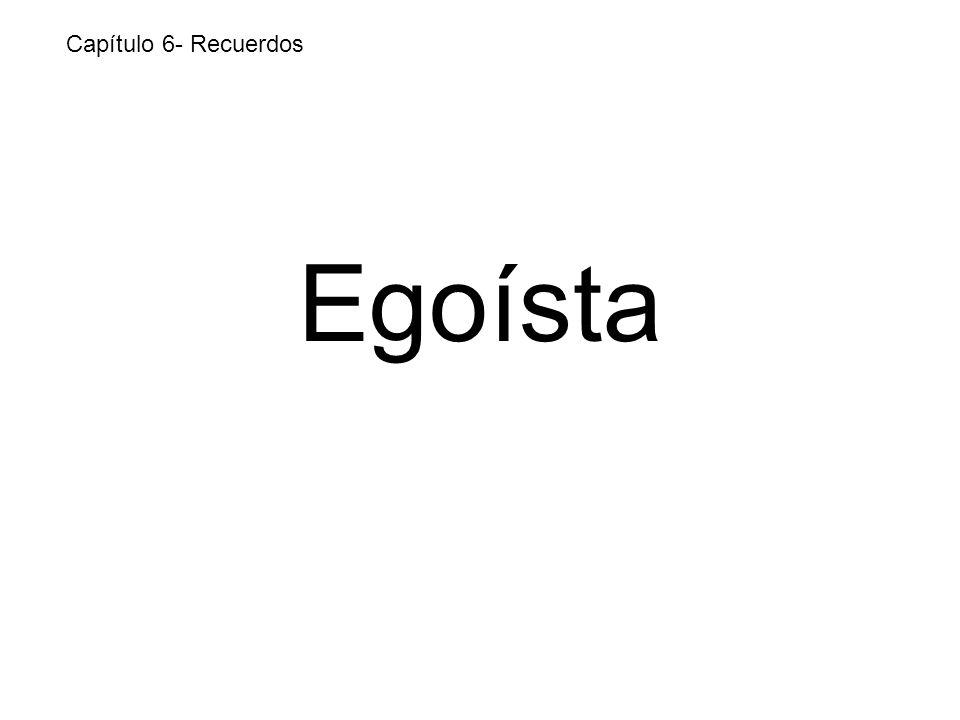 Egoísta Capítulo 6- Recuerdos