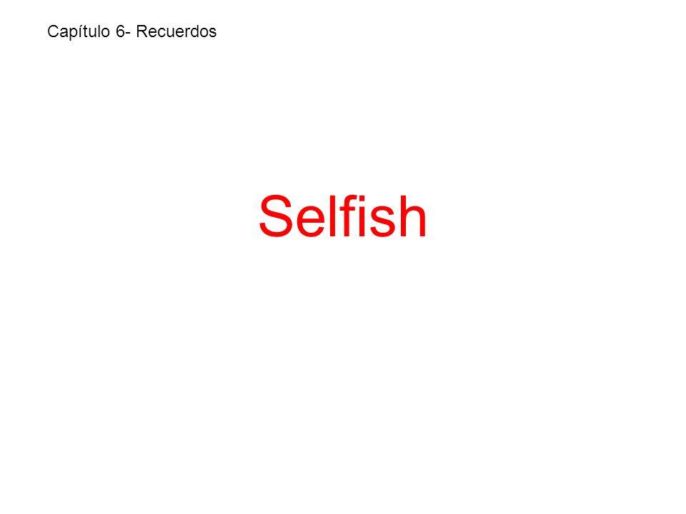 Selfish Capítulo 6- Recuerdos