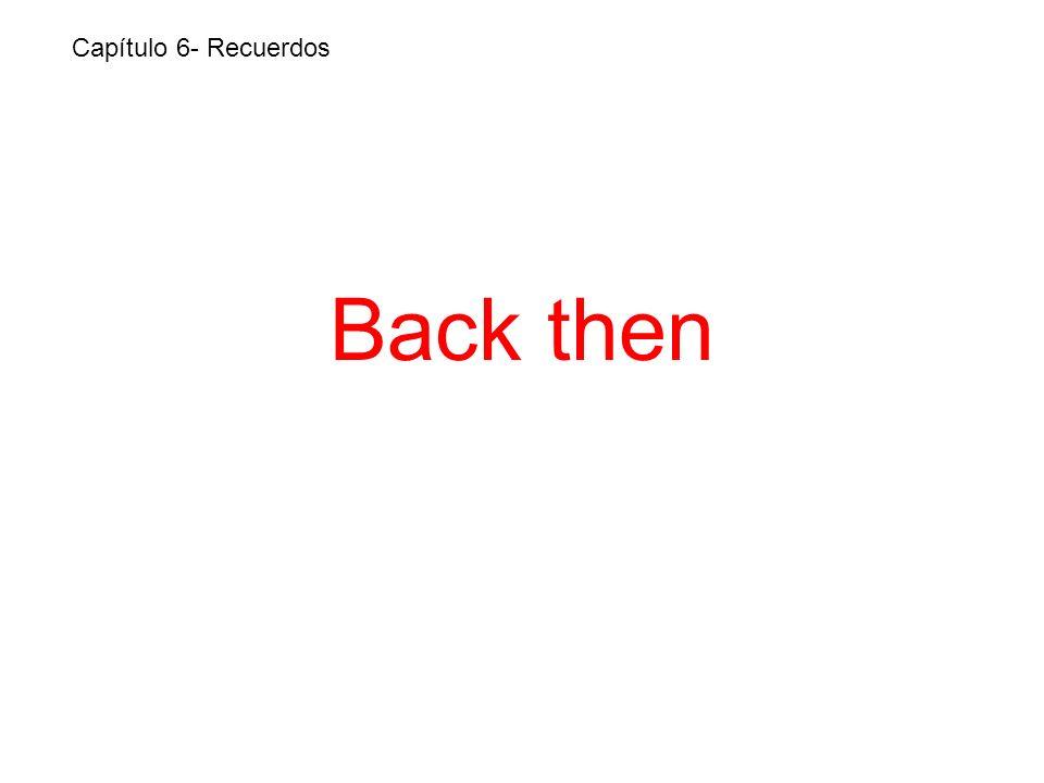 Back then Capítulo 6- Recuerdos