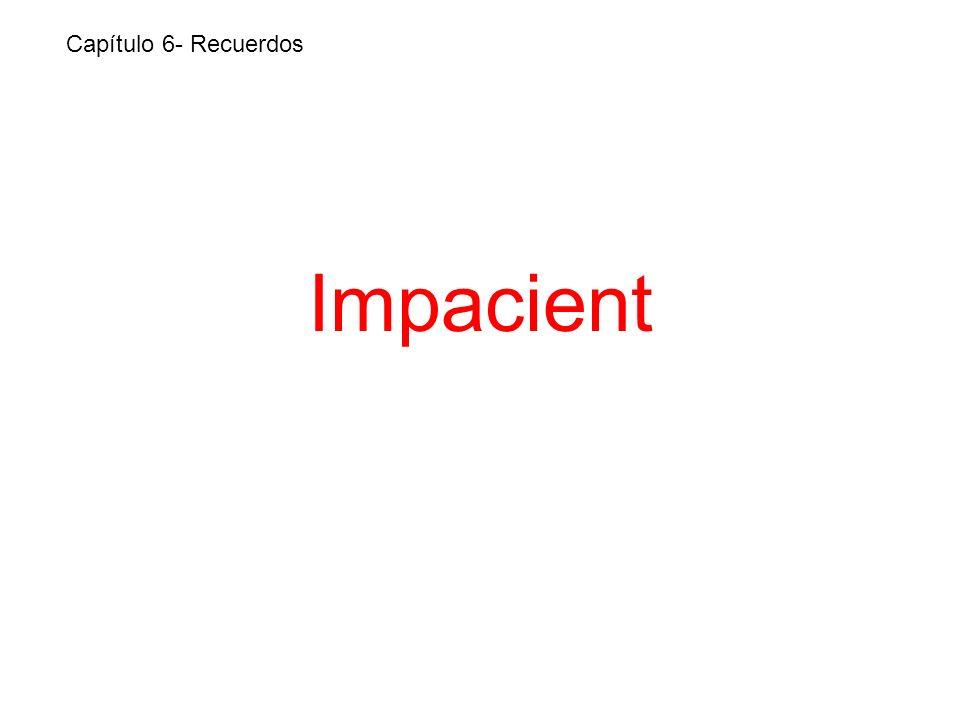 Impacient Capítulo 6- Recuerdos