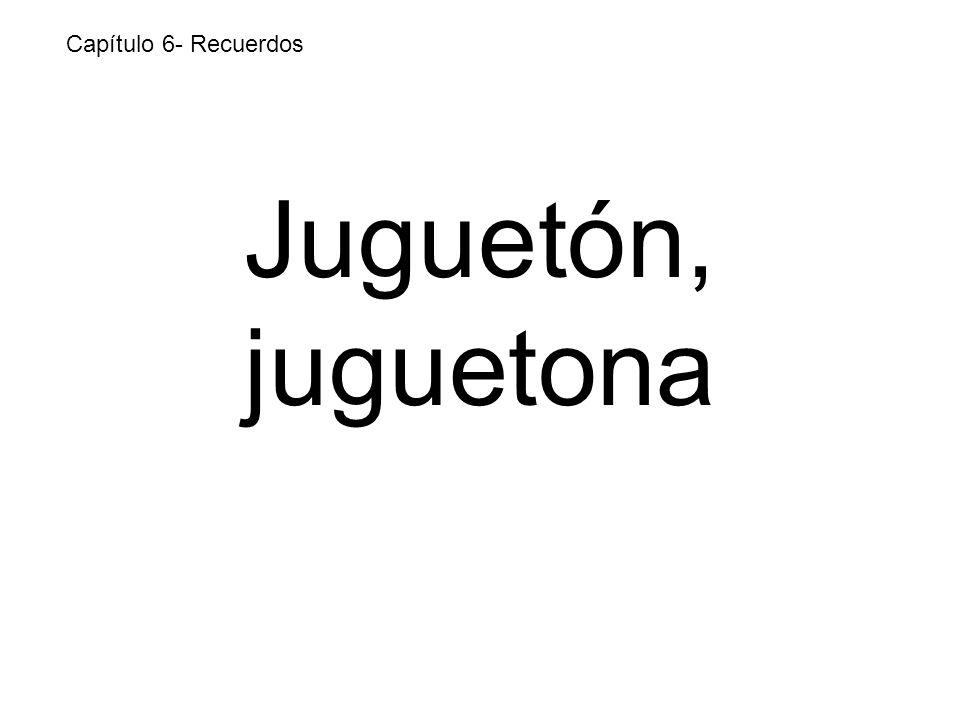 Juguetón, juguetona Capítulo 6- Recuerdos