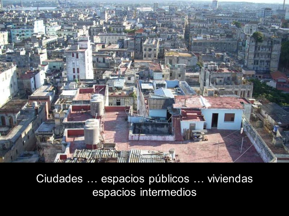 Ciudades … espacios públicos … viviendas espacios intermedios