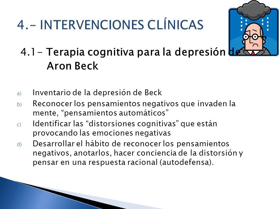 4.1- Terapia cognitiva para la depresión de Aron Beck a) Inventario de la depresión de Beck b) Reconocer los pensamientos negativos que invaden la men
