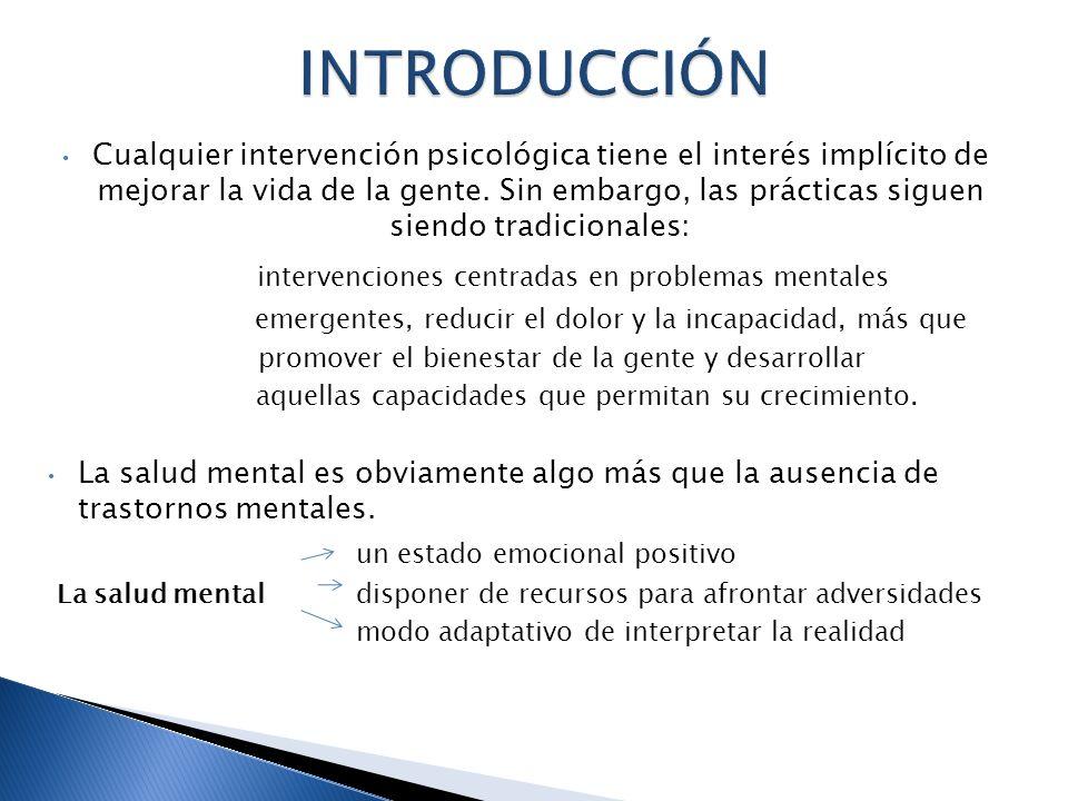 Cualquier intervención psicológica tiene el interés implícito de mejorar la vida de la gente. Sin embargo, las prácticas siguen siendo tradicionales: