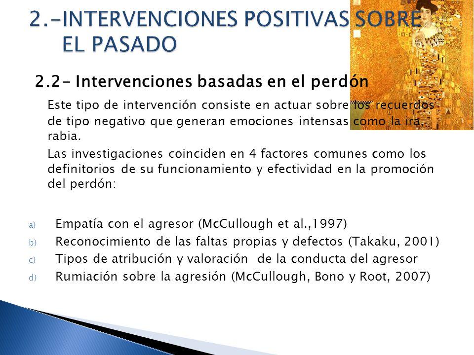 2.2- Intervenciones basadas en el perdón Este tipo de intervención consiste en actuar sobre los recuerdos de tipo negativo que generan emociones inten