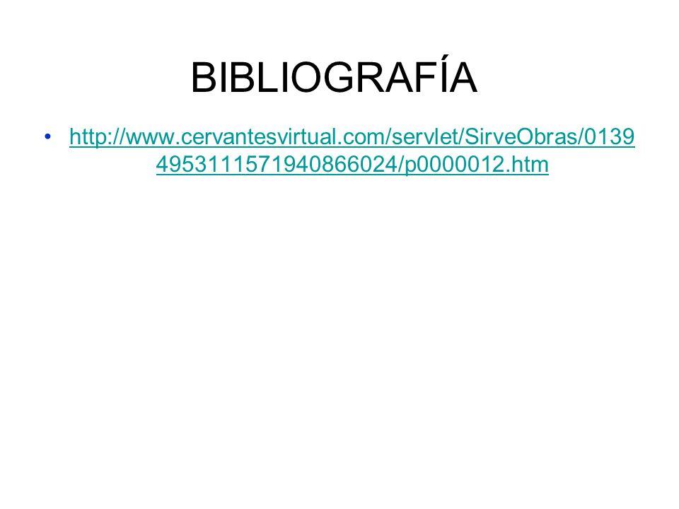 BIBLIOGRAFÍA http://www.cervantesvirtual.com/servlet/SirveObras/0139 4953111571940866024/p0000012.htmhttp://www.cervantesvirtual.com/servlet/SirveObras/0139 4953111571940866024/p0000012.htm