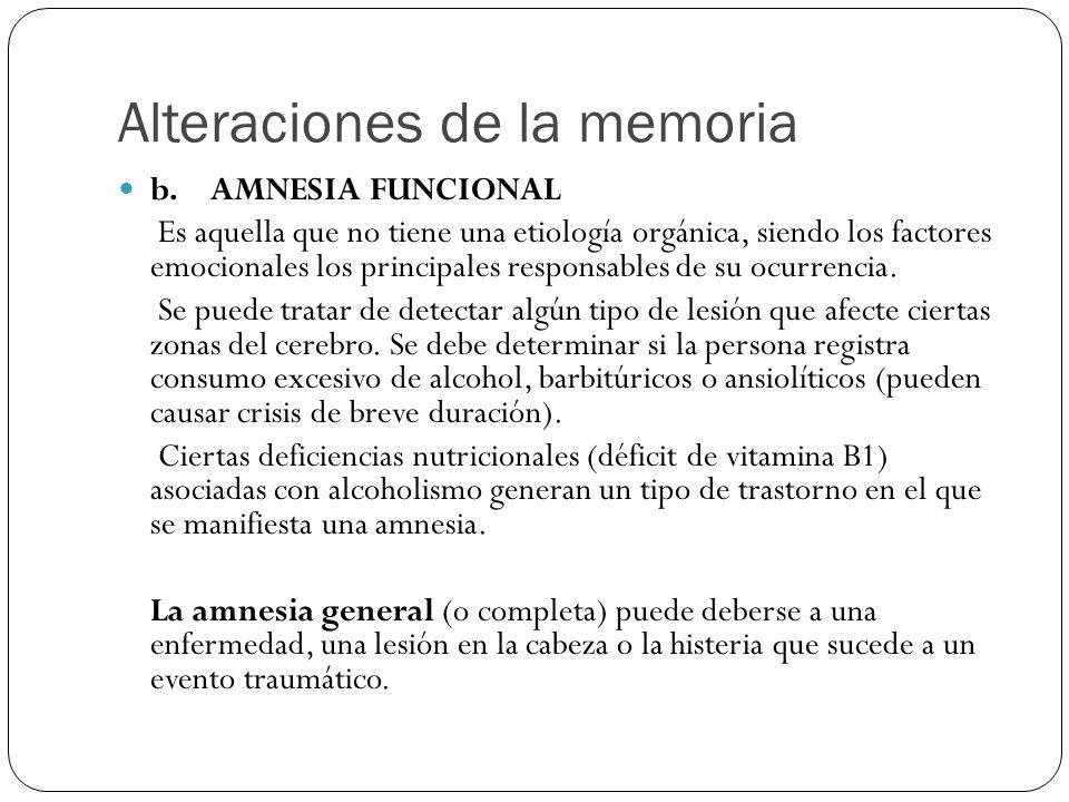 Alteraciones de la memoria b. AMNESIA FUNCIONAL Es aquella que no tiene una etiología orgánica, siendo los factores emocionales los principales respon