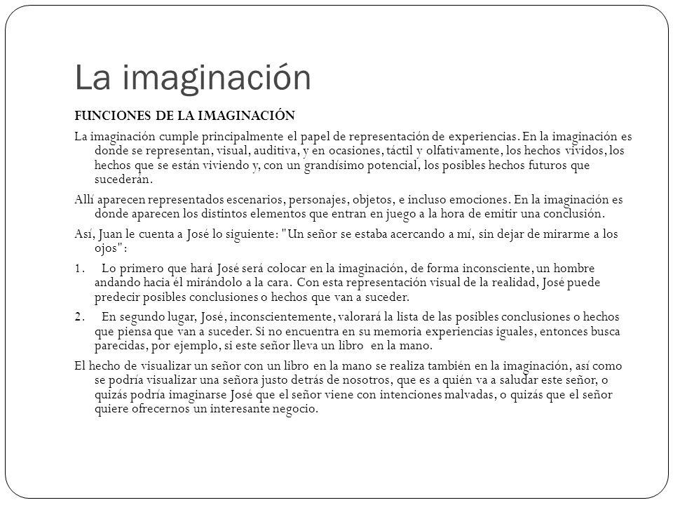 La imaginación FUNCIONES DE LA IMAGINACIÓN La imaginación cumple principalmente el papel de representación de experiencias. En la imaginación es donde