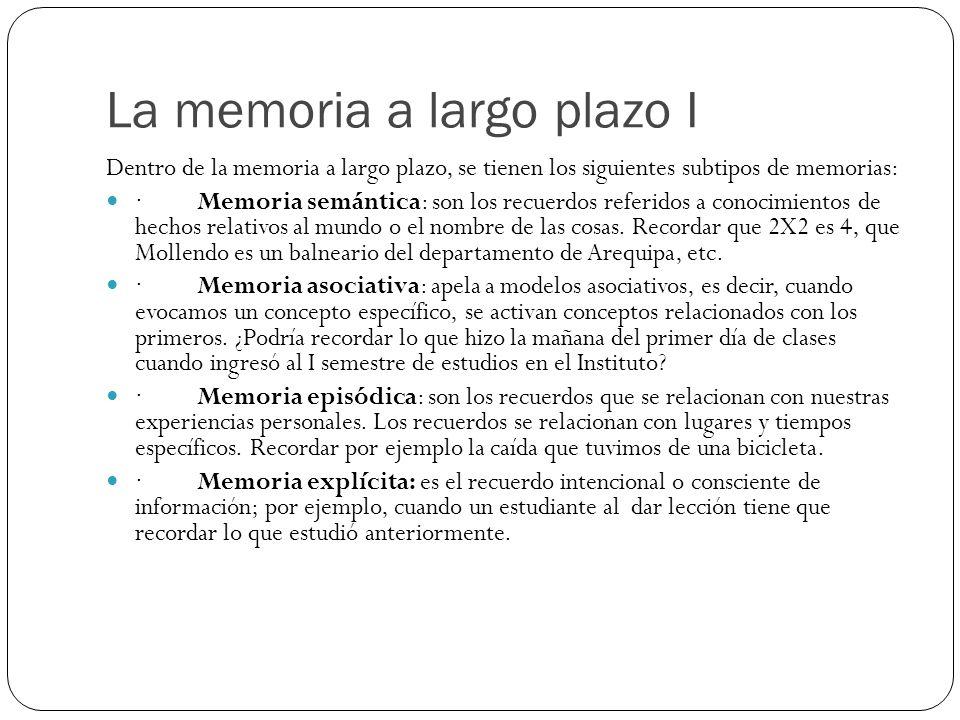 La memoria a largo plazo I Dentro de la memoria a largo plazo, se tienen los siguientes subtipos de memorias: · Memoria semántica: son los recuerdos r