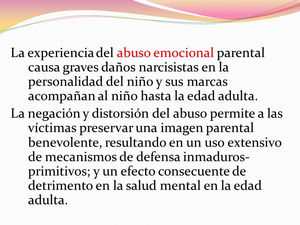 La experiencia del abuso emocional parental causa graves daños narcisistas en la personalidad del niño y sus marcas acompañan al niño hasta la edad adulta.