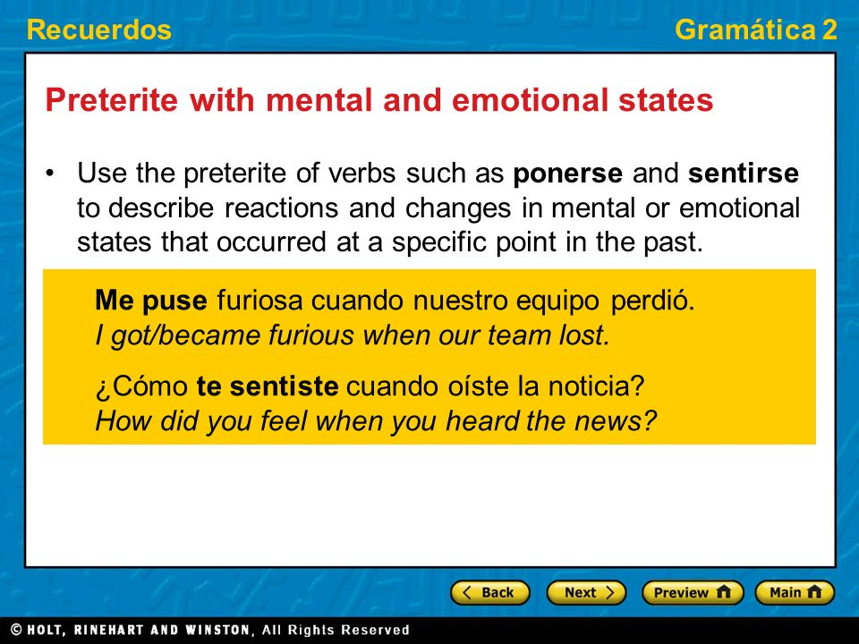 RecuerdosGramática 2 Preterite with mental and emotional states Use the preterite of verbs such as ponerse and sentirse to describe reactions and changes in mental or emotional states that occurred at a specific point in the past.
