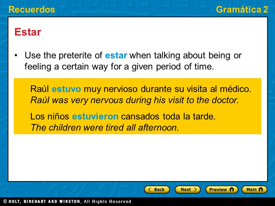 RecuerdosGramática 2 Estar Use the preterite of estar when talking about being or feeling a certain way for a given period of time.