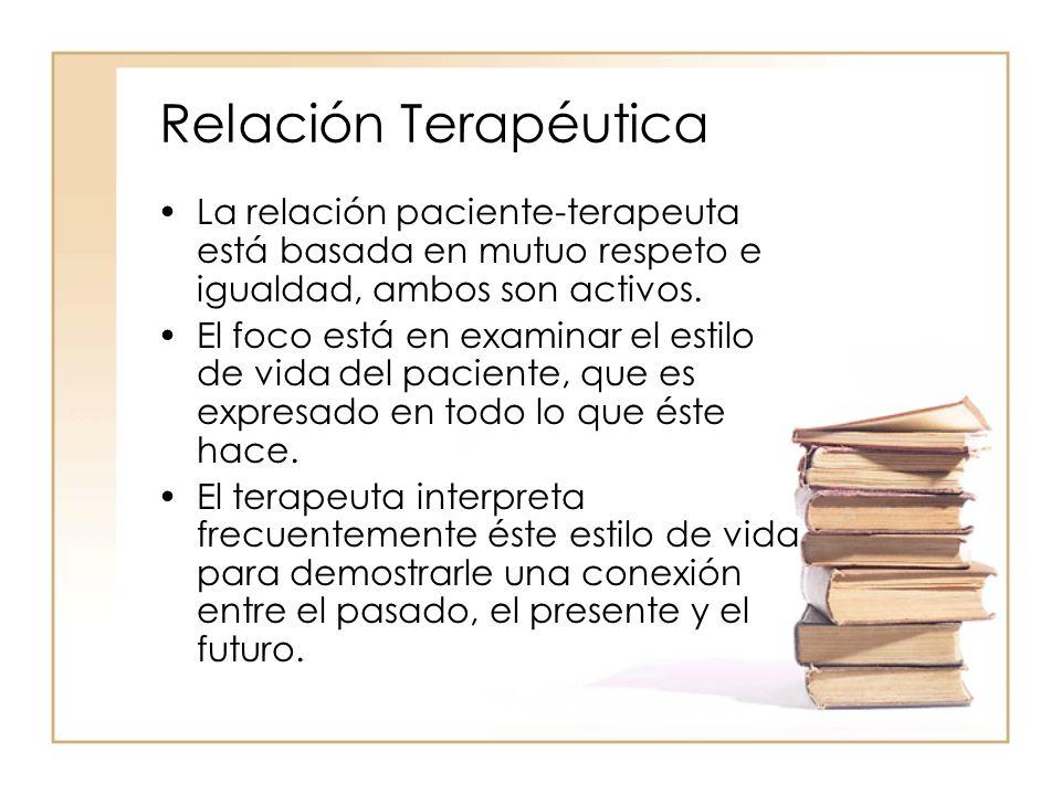 Relación Terapéutica La relación paciente-terapeuta está basada en mutuo respeto e igualdad, ambos son activos.