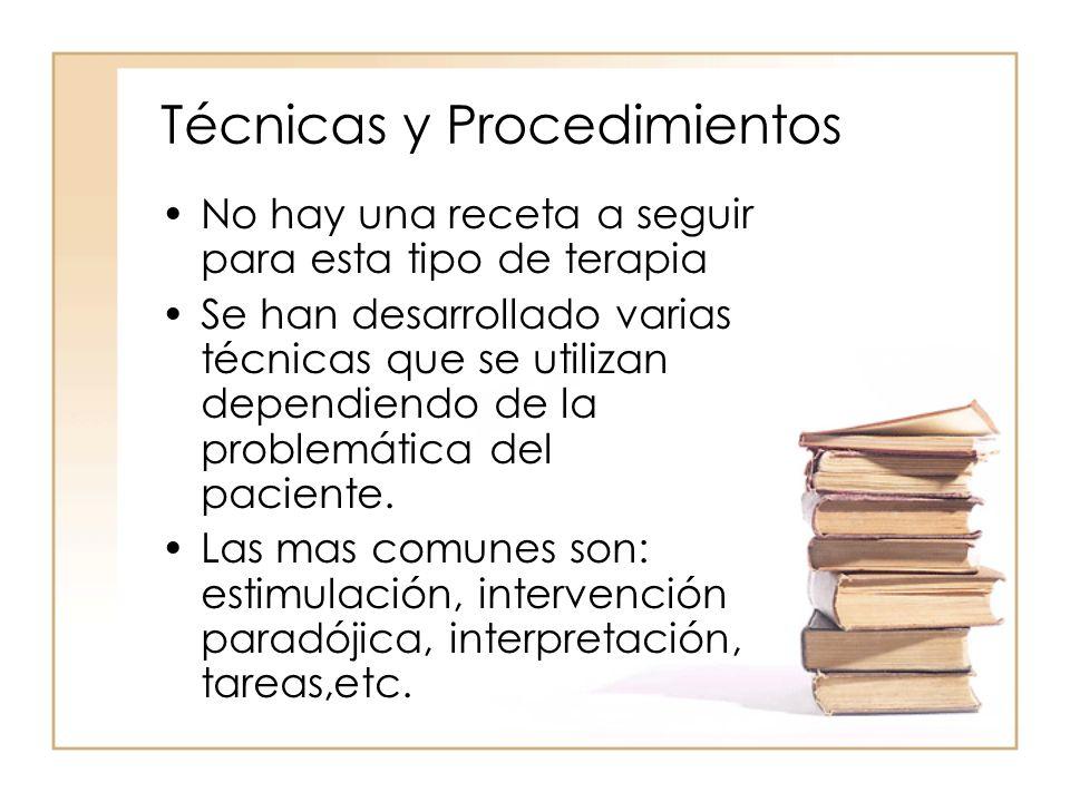 Técnicas y Procedimientos No hay una receta a seguir para esta tipo de terapia Se han desarrollado varias técnicas que se utilizan dependiendo de la problemática del paciente.