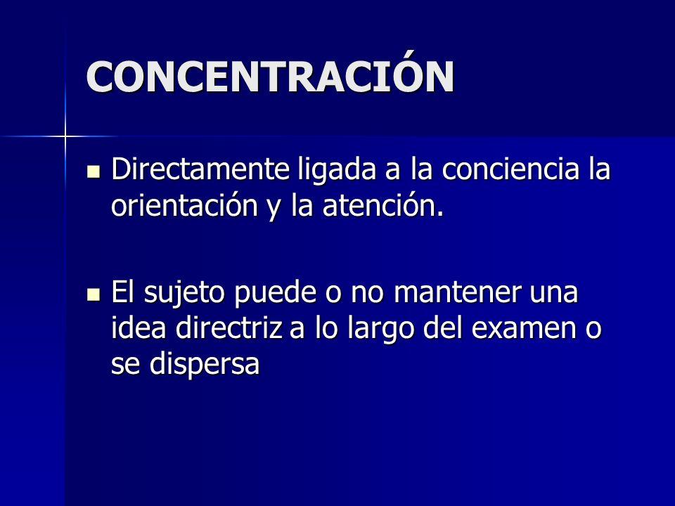 CONCENTRACIÓN Directamente ligada a la conciencia la orientación y la atención. Directamente ligada a la conciencia la orientación y la atención. El s