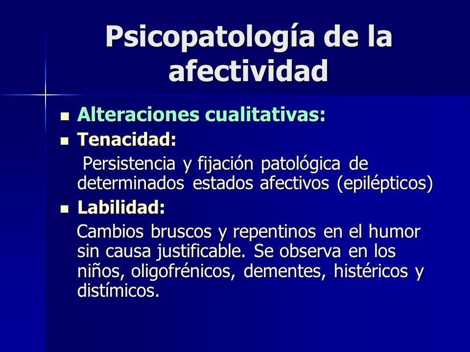 Psicopatología de la afectividad Alteraciones cualitativas: Alteraciones cualitativas: Tenacidad: Tenacidad: Persistencia y fijación patológica de det