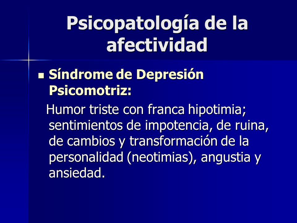 Psicopatología de la afectividad Síndrome de Depresión Psicomotriz: Síndrome de Depresión Psicomotriz: Humor triste con franca hipotimia; sentimientos